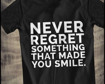 never regret something that made you smile T-Shirt