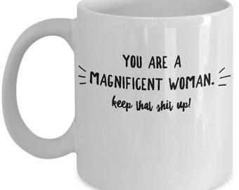 Woman March - Magnificent Woman - Friend Appreciation Mug - Oprah Feminist Friends - Magnificent Women Gift - Coffee Tea Cup 11oz 15oz