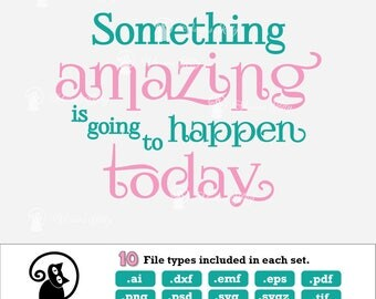 Inspirational saying svg, something amazing, ai dxf emf eps pdf png psd svg svgz tif files for cricut, silhouette, brother