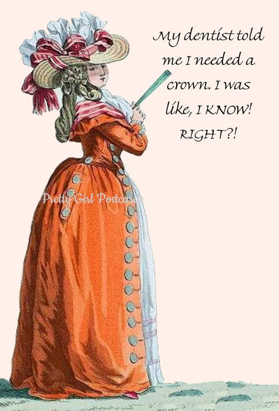 My Dentist Told Me I Needed A Crown. I Was Like, I Know, Right?! Funny Marie Antoinette Postcard Humorous Quote Card Free Ship in USA