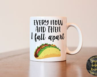 Taco mug, gift for Taco lover, Every now and then I fall apart, Taco coffee mug, Taco lover gift, Funny mug, gift for best friend, coworker