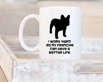 Personalized French Bulldog Mug | Frenchie Mom | Frenchie Dad | Dog Mom Gift | Dog Dad Gift | Dog Lover Gift | Frenchie Dog Gift | Work Hard