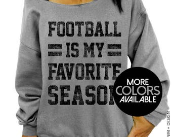 Football Sweatshirt, Football Season -Football Is My Favorite Season,Football Fan Shirt,Women's Slouchy Sweatshirt, Sports Fan, Football Mom