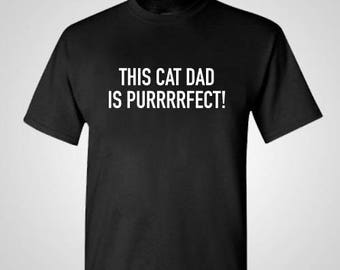 Cat Dad Shirt T-Shirt Shirt Cat Dad Fathers Day Father's Day Gift Clothing Mens Womens