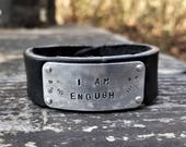 I AM ENOUGH: Hand Stamped Metal On Leather Cuff/Bracelet, Leather & Aluminum