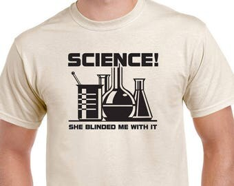 Science, She Blinded Me With It T-shirt. Funny saying, 80s music inspired tee.