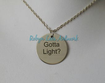 Gotta Light? Stainless Steel Disc Necklace on Silver Crossed Chain or Black Faux Suede Cord. Twin Peaks, Woodsman, Horror, Costume