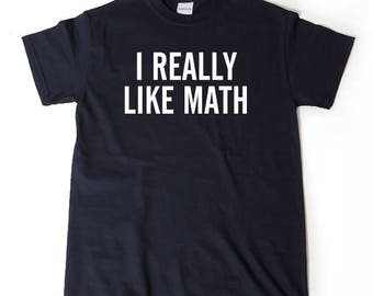 I Really Like Math T-shirt Funny  Math Teacher Mathematics Gift Idea Tee Shirt