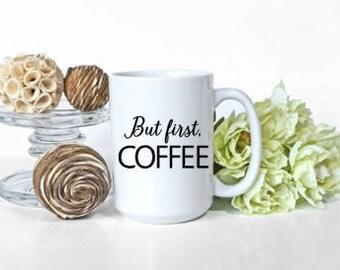But First, Coffee, 15 oz mug, coffee, tea, gift, humor, funny