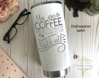 Mom Coffee Travel Mug - Dishwasher Safe - May your coffee be stronger than your toddler Mother's day gift - Stainless Steel Coffee Thermos