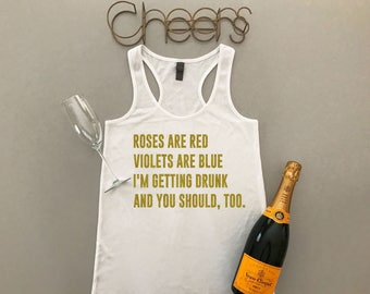 Roses Are Red Violets Are Blue I'm Getting Drunk and You Should, Too Tank Top - Getting Drunk Tank - Drinking Tank for Women - Alcohol Tank