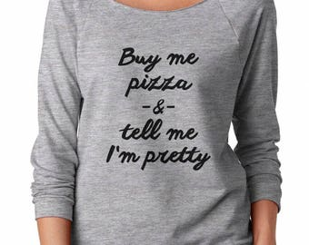 Buy Me Pizza Shirt Pretty Shirt Trendy Sweatshirt Sweatshirt Fashion Sweatshirt Off Shoulder Sweatshirt Teen Sweatshirt Women Sweatshirt
