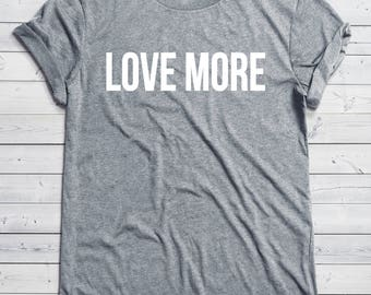 Love More Shirt