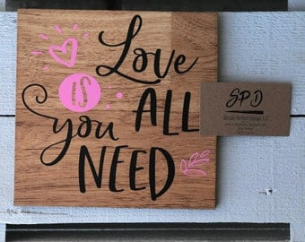 Love Is All You Need - Wood Sign -Motivational Wood Sign - Inspirational Wood Sign