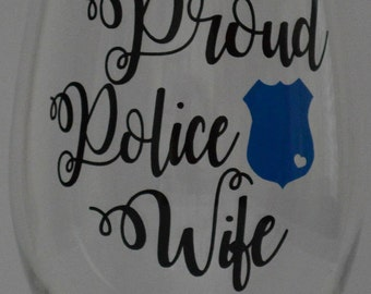 Proud Police Wife Wine Glass- Police Officer Wife Wine Glass- Police Wife Wine Glass- Law Enforcement Wife Wine Glass! Cop Wife Wine Glass!