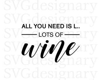 All you need is L... Lots of WINE (Valentines Day 2018, tee, shirt, t-shirt, design, heart, lover, love, valentine) SVG PNG Download