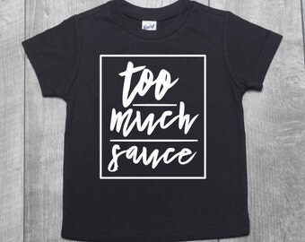 Too Much Sauce Shirt | Too Much Sauce Tee | Kids Too Much Sauce Shirt | Hipster Kids Shirt | Trendy Toddler Shirt | Trendy Baby Shirt
