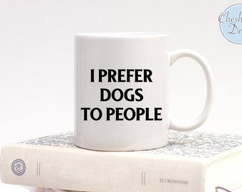 I Prefer Dogs to People Mug, Dog Lover Gifts, Dog People Mugs, Dog Mugs, I Prefer Dog Mugs, Gifts for Dog Lovers, Stocking Fillers, Dog Gift
