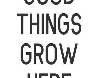 DIGITAL DOWNLOAD// 36X24 IN// Good Things Grow Here