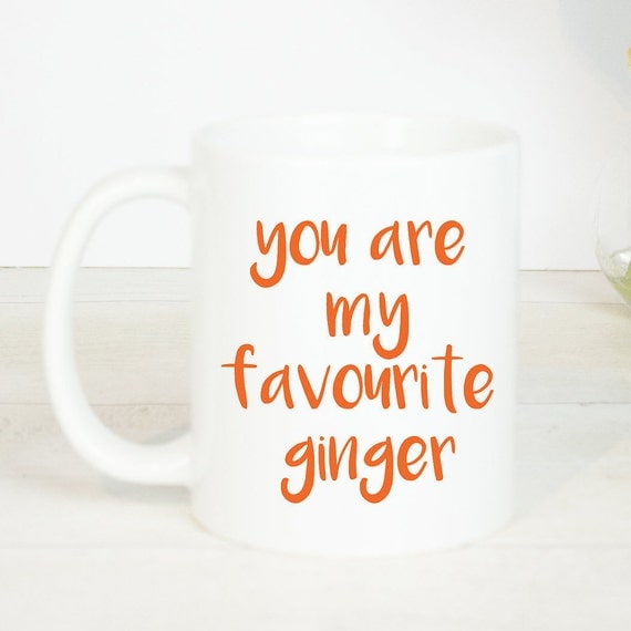 You are my favourite ginger mug, perfect mug for your favourite ginger, we love gingers, they are amazing