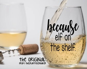 Because elf on the shelf. THE ORIGINAL Wine Glass (or stemless), Pint Glass, Pilsner, Mason Jar, Beer Stein or Coffee Mug. Adulting is hard.