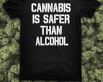 Cannabis Is Safer Than Alcohol T Shirt