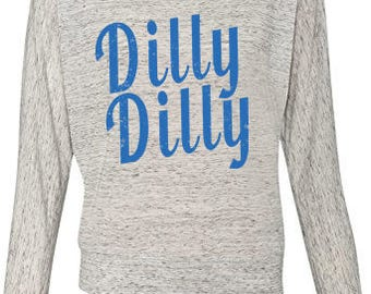 Dilly Dilly shirt/  Dilly Dilly women's shirt/Superbowl Dilly Dilly/Dilly Dilly slouchy/bud light super bowl shirt/Dilly Dilly women's shirt