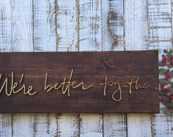 We're better together.