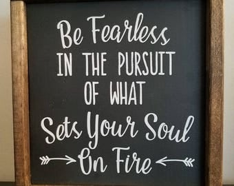 Be fearless in the pursuit of what sets your soul on fire wooden sign