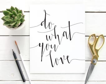 Printable Art Do What You Love Black and White Wall Print Calligraphy Print Inspirational Quote Motivational Quote Dorm Print Home Decor