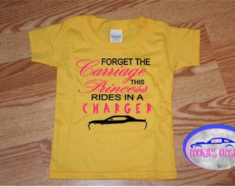 Forget the Carriage this Princess Rides in a Charger Toddler T Shirt Perfect gift for the Dodge Charger car lover & their little girl!