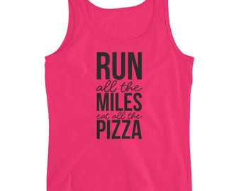 Run All The Miles Eat All The Pizza