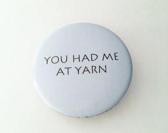 "1.50"" Pinback button ""You had me at yarn"""