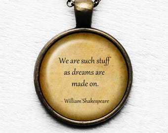 """William Shakespeare  """"We are such stuff as dreams are made on."""" Pendant and Necklace"""