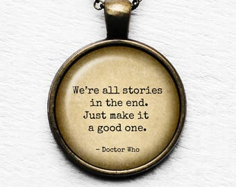 """Dr Doctor Who """"We're all stories in the end. Just make it a good one."""" Pendant & Necklace"""