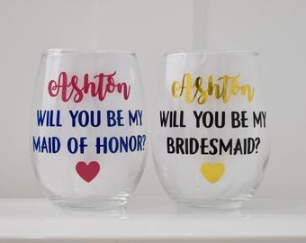 Personalized Bridesmaid Wine Glass: Bridesmaid Proposal, Bachelorette Party, Will you be my Bridesmaid