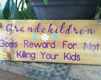 "Homemade wood sign ""Grandchildren - God's Reward For Not Killing Your Kids"":  home decor funny humorous gift grandparents grandma grandpa"