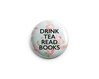 Drink Tea Read Books - Pinback Button, Magnet, or Flair, Gifts for Writers, gifts for poets, librarian buttons, bookstore