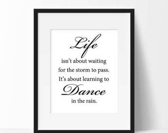 CIJ Sale Inspirational Quote Print, Life Isn't About Waiting for the Storm to Pass It's About Learning to Dance in the Rain, Instant Downloa