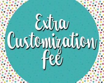 Extra Customization Fee