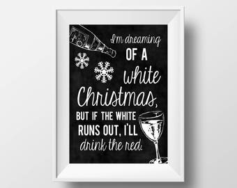 I'm Dreaming of a White Christmas but if the white runs out, I'll drink the red Wine Printable File Digital File Only on 8x10