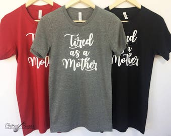 CLEARANCE!!!Tired As A Mother, Mother's Day Shirt, Mom Shirt, Mom Birthday Shirt, Unisex fit, Comfy Mom Shirt Size XL