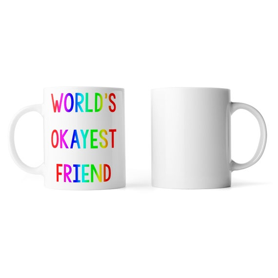World's okayest friend mug - Funny mug - Rude mug - Mug cup 4P011