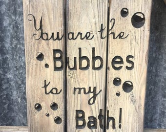 Carved You Are The Bubbles To My Bath Sign - Bathroom Decor - Wooden Bathroom Decor - Rustic Decor - FREE SHIPPING in the USA