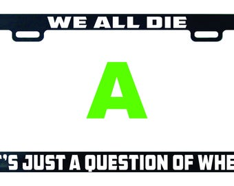We all die It's just a question of when license plate frame tag holder decal sticker
