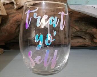 Treat Yo Self Wine Glass, Funny Wine Glass, Treat yo self present, Holographic Vinyl, Treat Your Self