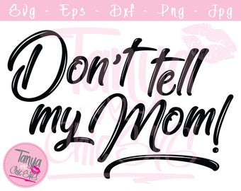 Don't tell my Mom SVG cut file for Cricut and Silhouette cutting machines Funny SVG Unique Font