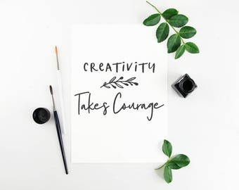 Creativity Takes Courage Digital Download Instant Print Quote