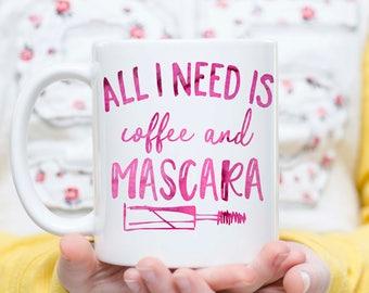 All I Need is Coffee and Mascara, Mascara and Caffeine, Coffee and Mascara, Mascara Lover, Mascara Gift, Makeup Lover, Makeup Mug