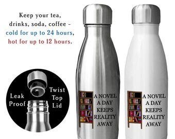 Reusable Water Bottle, A Novel A Day Keeps Reality Away, Book Nerd, Gift for book worm, Book club gift, Love To Read, Gift For Reader